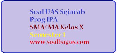 Download dan dapatkan contoh soal latihan ulangan UAS SMA/ MA Kelas 10 Mapel Sejarah Jurusan IPA semester 1/ ganjil KTSP tahun 2017