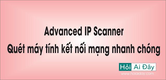 Advanced IP Scanner - Quét máy tính kết nối mạng nhanh chóng