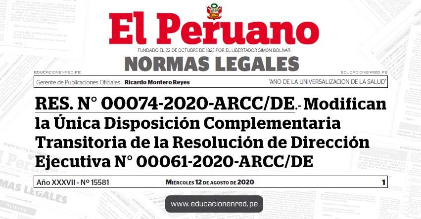 RES. N° 00074-2020-ARCC/DE.- Modifican la Única Disposición Complementaria Transitoria de la Resolución de Dirección Ejecutiva N° 00061-2020-ARCC/DE