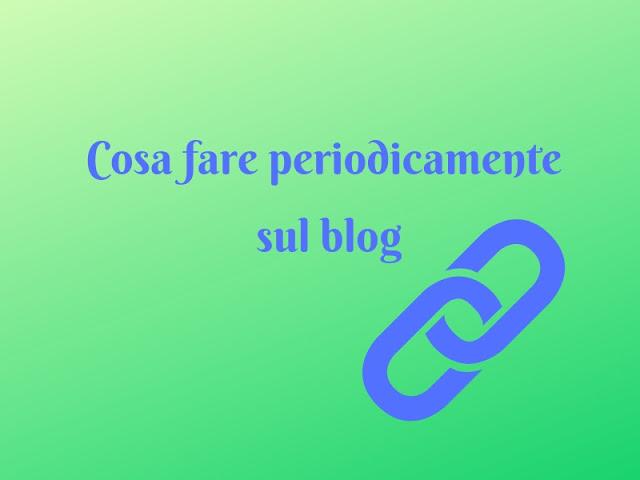 Cosa fare periodicamente sul blog