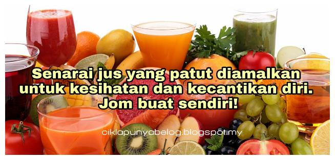 Senarai jus yang patut diamalkan untuk kesihatan dan kecantikan diri. Jom buat sendiri!