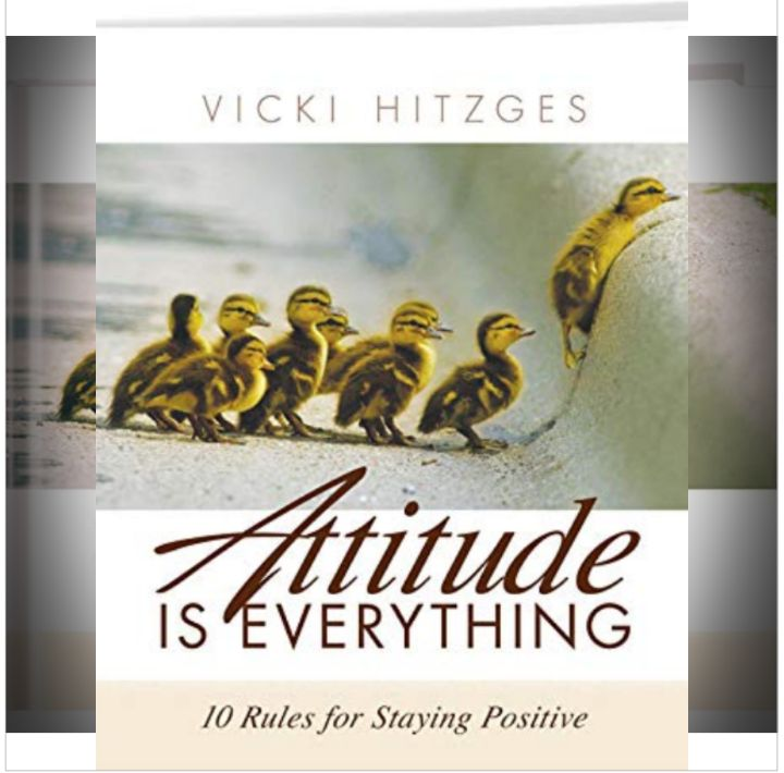 Vicki Hitzges' Book: Attitude Is Everything - The Secrets to a Positive Attitude - Motivation