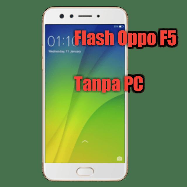 Cara flash oppo F5 Youth tanpa PC
