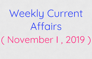 Weekly Current Affairs ( November I , 2019 )