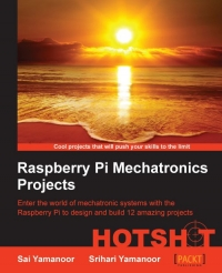 Raspberry Pi Mechatronics Projects_ Enter the world of mechatronic systems with the Raspberry Pi to design and build 12 amazing projects