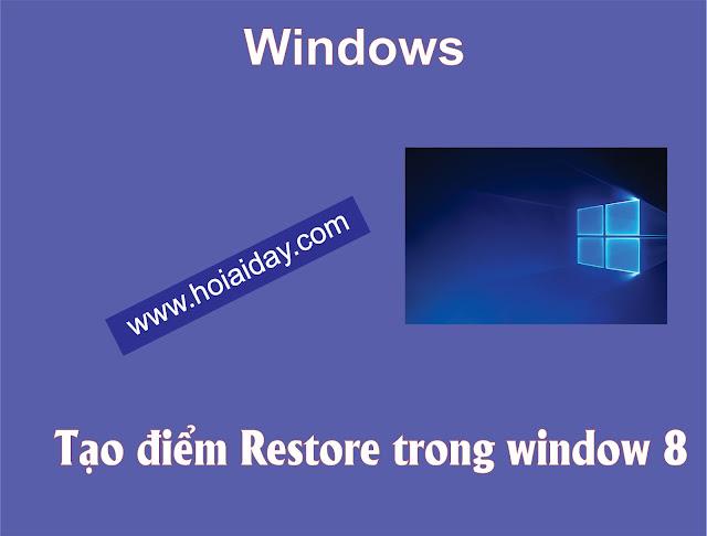TẠO ĐIỂM RESTORE TRONG WINDOW 8