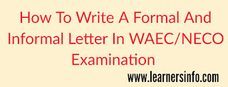 HOW TO WRITE LETTER WRITING IN WAEC NECO EXAMINATION
