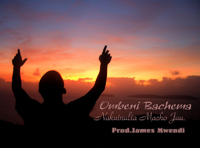 Download: Ombeni Bachema-Nakuinulia macho juu | Audio