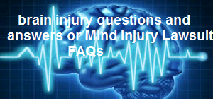 brain injury questions and answers or Mind Injury Lawsuit FAQs