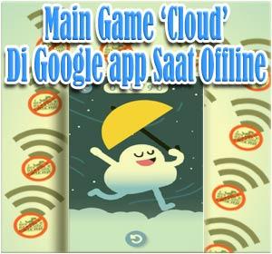 Begini Cara Main Game 'Cloud' Di Google app Saat Offline