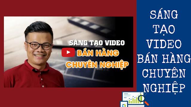 Bí Quyết Sáng Tạo Video Bán Hàng Chuyên Nghiệp