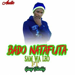 Download Mp3 | Sam Wa Leo ft Guap Family - Bado Natafuta