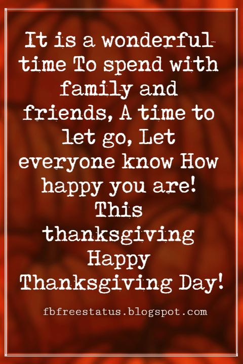 Thanksgiving Messages For Cards, It is a wonderful time To spend with family and friends, A time to let go, Let everyone know How happy you are! This thanksgiving Happy Thanksgiving Day!
