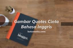 Kumpulan Quotes Gambar Cinta Bahasa Inggris