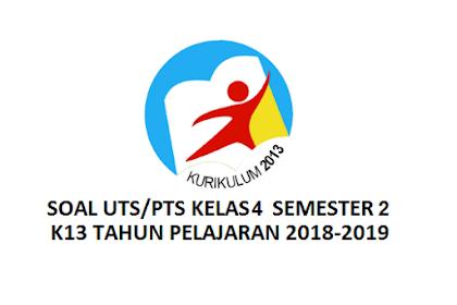 Soal UTS/PTS Kelas 4 SD/MI Semester 2 K13 Tahun 2018/2019