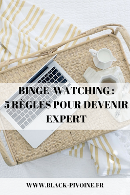 Binge watching 5 règles pour devenir expert Black Pivoine