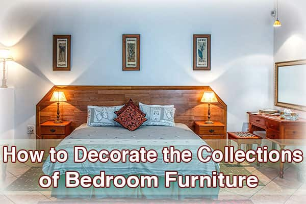 How to Decorate the Collections of Bedroom Furniture | Bedroom Improvement
