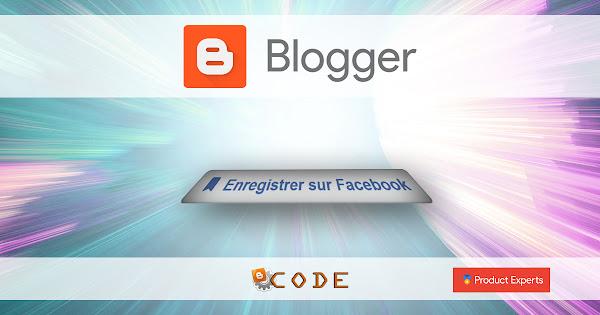Blogger - Ajouter le bouton Enregistrer de Facebook