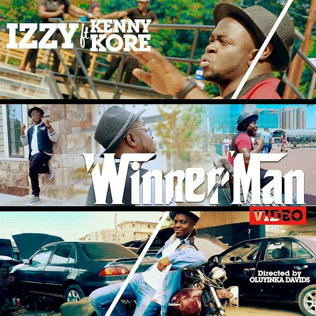 [ VIDEO] Izzy - 'Winner Man' Featuring Kenny Kore [Directed by Oluyinka Davids@itsizzyagain @kennykore