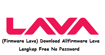 (Firmware Lava) Download Allfirmware Lava Lengkap Free No Password