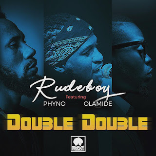 Audio : Rudeboy Ft. Phyno & Olamide - Double Double | New Download Mp3