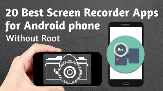 20 Best Screen Recorder Apps for Android Phone Without Root