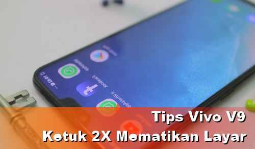 Tips Vivo V9 Mengetuk 2 kali untuk mematikan layar