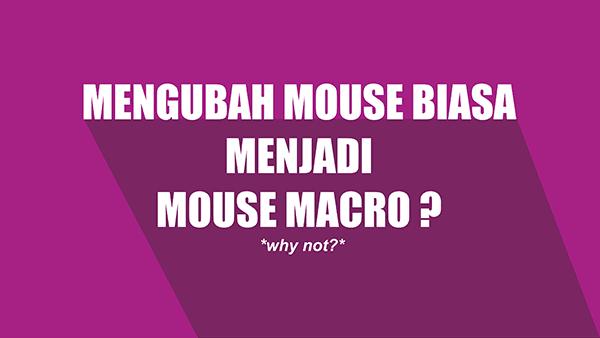 Cara Mudah Membuat Mouse Biasa Menjadi Mouse Macro