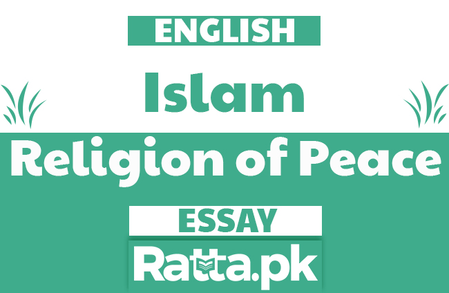 Islam, A Religion of Peace English Essay for Matric, FA, BA, BSc, CSS Classes