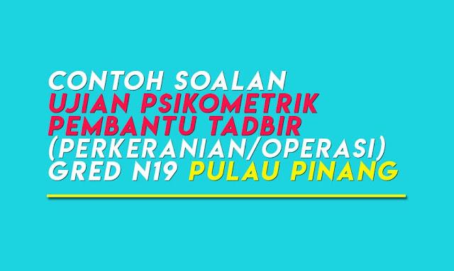 Ujian Psikometrik Pembantu Tadbir (Perkeranian/Operasi) Gred N19 Pulau Pinang