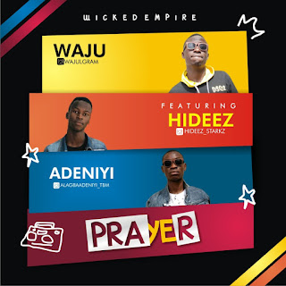 "[Music] Waju - ""Prayer"" ft Hideez & Adeniyi"