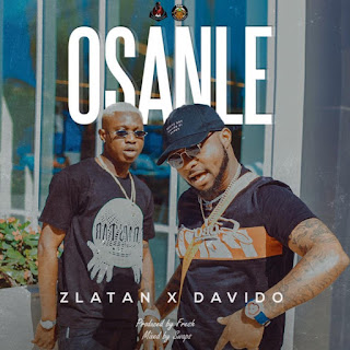 AUDIO | Zlatan X Davido – Osanle | Mp3 Download