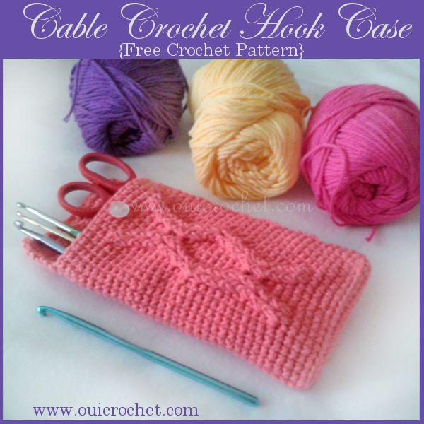 #OuiCrochet,Crochet, Free Crochet Pattern, Crochet Hook Case, Crochet Cable,