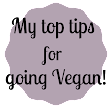 My top tips for going Vegan!