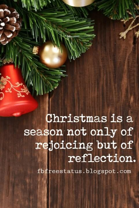 Christmas Quotes, Christmas is a season not only of rejoicing but of reflection. -Winston Churchill