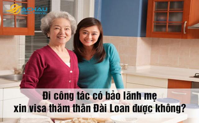 Có thể bảo lãnh cho mẹ xin visa thăm thân Đài Loan khi đang công tác ở đây không?