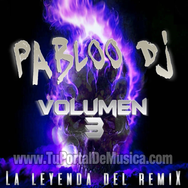 Pabloo Dj La Leyenda Del Remix Vol. 3 (2016)