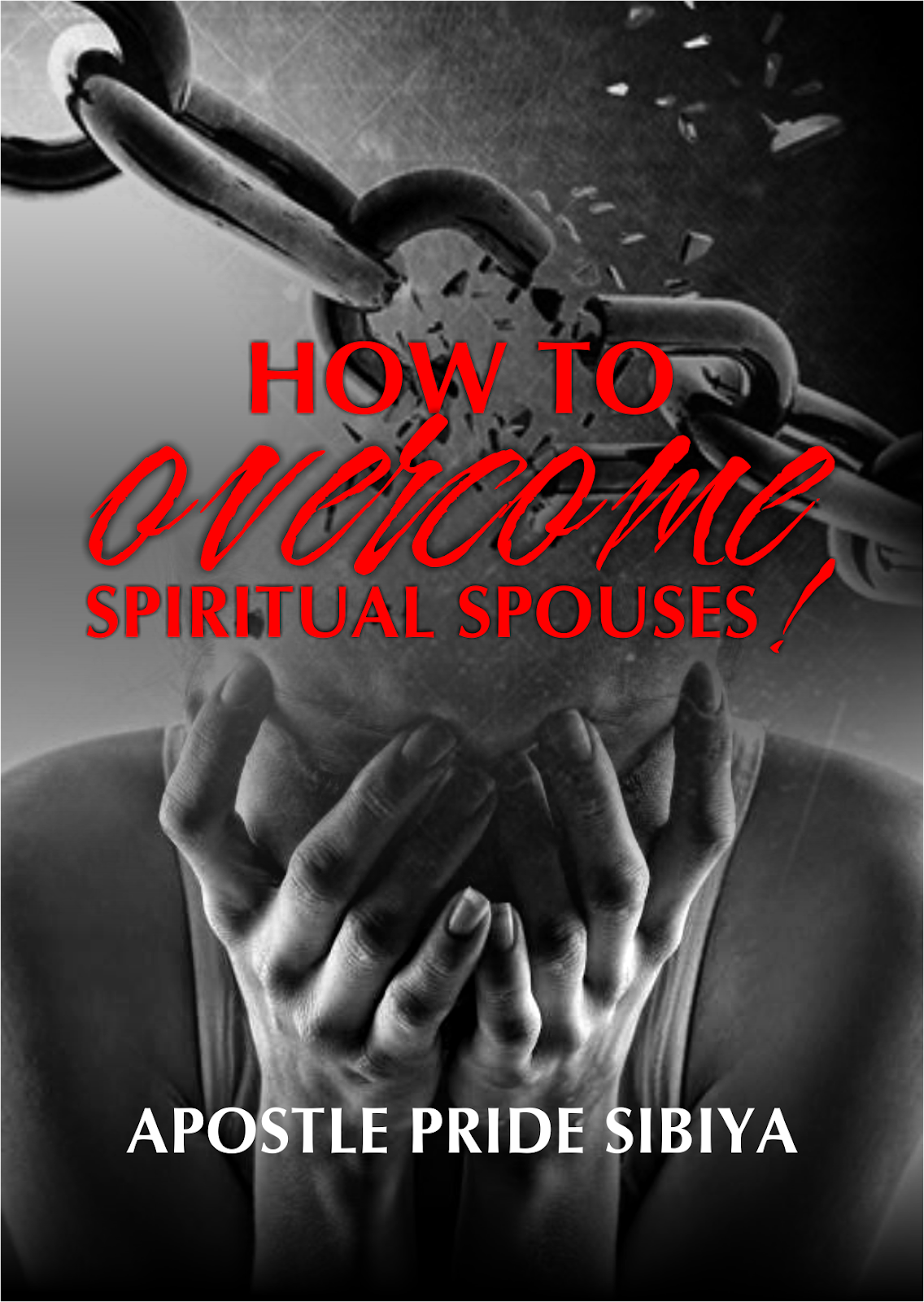Book -- How to Overcome Spiritual Spouses ... Apostle Pride Sibiya Explores 'Spiritual Spouses' In New Book!