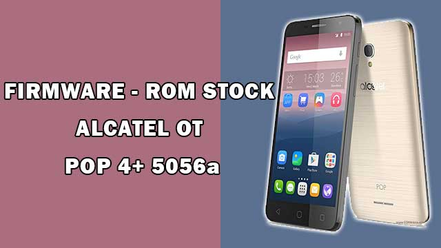 rom stock Alcatel OT POP 4+ 5056a