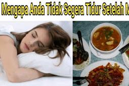 Mengapa Anda Tidak Segera Tidur Setelah Makan