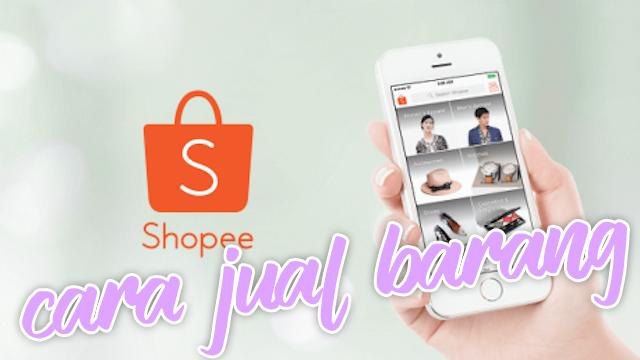 Cara Jual Barang di Shopee