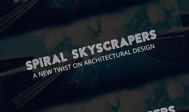 Spiral Skyscrapers: A New Twist On Architectural Design