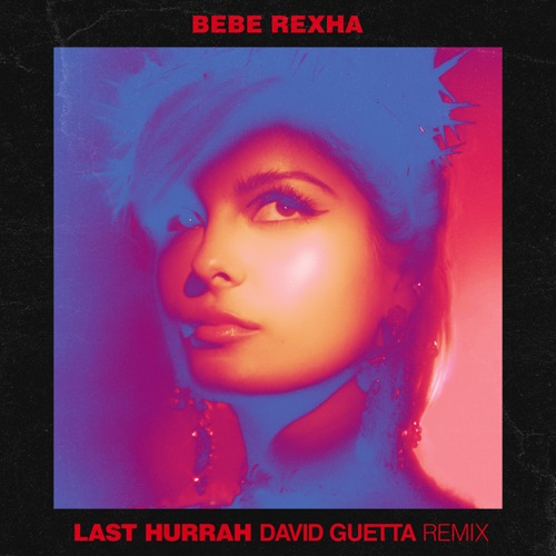 Bebe Rexha - Last Hurrah (David Guetta Remix) - Single [iTunes Plus AAC M4A]
