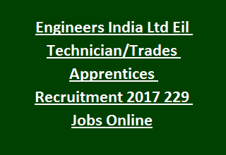 Engineers India Ltd Eil Technician Trades Apprentices Recruitment 2017 229 Govt Jobs Apply Online