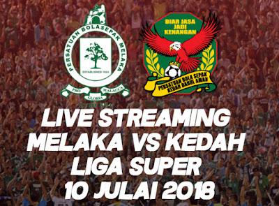 Live Streaming Melaka VS Kedah Liga Super 10 Julai 2018