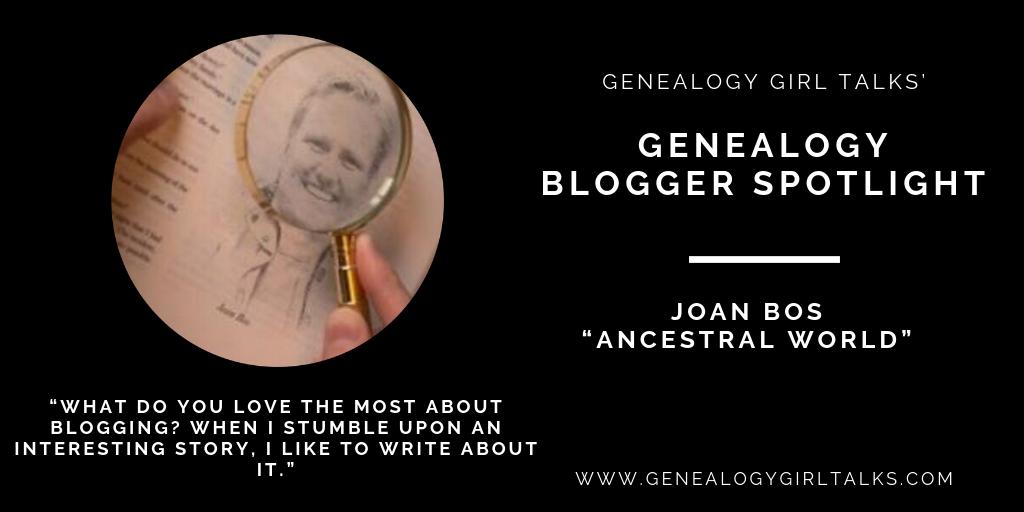 Genealogy Blogger Spotlight: Joan Bos - Ancestral World from Genealogy Girl Talks