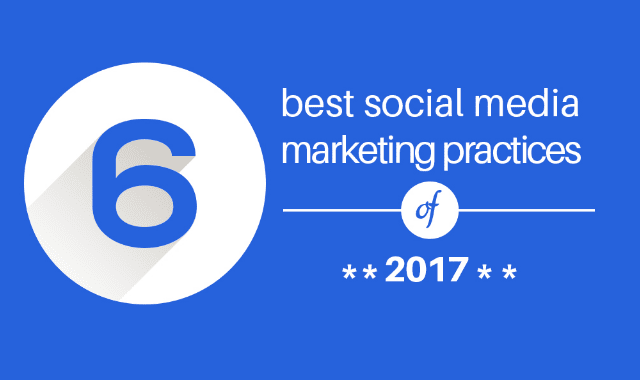 6 Best Social Media Marketing Practices Of 2017
