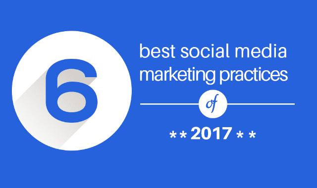 6 Best Social Media Marketing Practices Of 2017