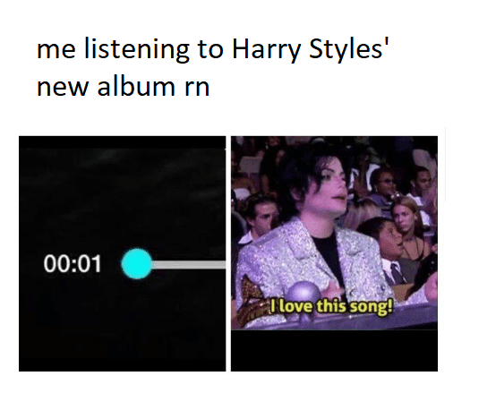 me listening to Harry Styles' New Album Michael Jackson I Love This Song Meme