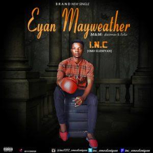 MUSIC: INC – Eyan Mayweather | @INC_OmoEleniyan